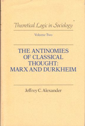 The Antinomies of Classical Thought: Marx and Durkheim. Jeffrey C. Alexander