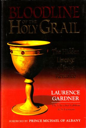 Bloodline of the Holy Grail: The Hidden Lineage of Jesus Revealed. Laurence Gardner