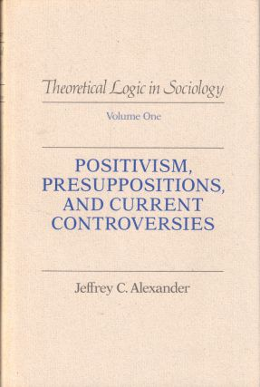 Positivism, Presuppositions, and Current Controversies. Jeffrey C. Alexander