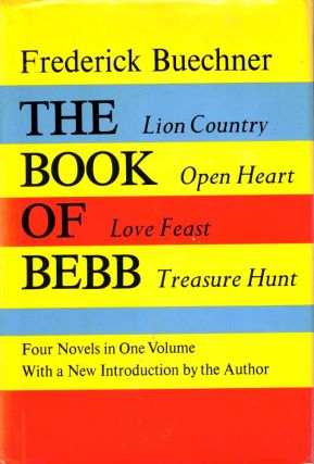 The Book of Bebb: Lion Country, Open Heart, Love Feast, Treasure Hunt. Frederick Buechner