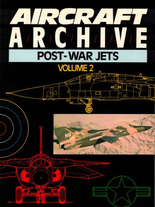 Aircraft Archive: Post War Jets Volume Two