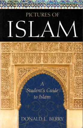 Pictures of Islam: A Student's Guide to Islam. Donald L. Berry
