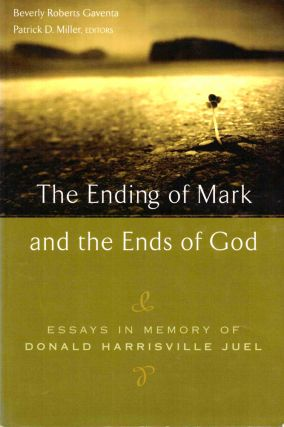 The Ending of Mark and the Ends of God: Essays in Memory of Donald Harrisville Juel. Beverly...