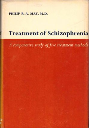 Treatment of Schizophrenia: A Comparative Study of Five Treatment Methods. Philip R. A. May