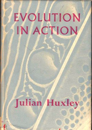 Evolution in Action. Julian Huxley