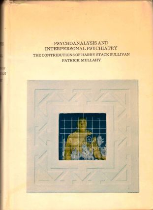 Psychoanalysis and Interpersonal Psychiatry: The Contributions of Harry Stack Sullivan. Patrick...