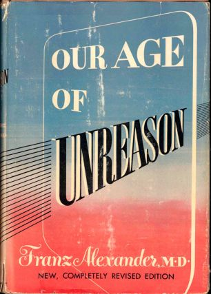 Our Age of Unreason. Franz Alexander