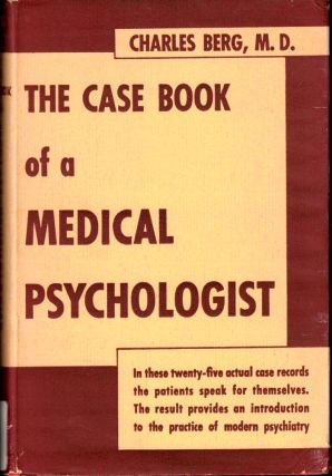 The Case Book of a Medical Psychologist. Charles Berg