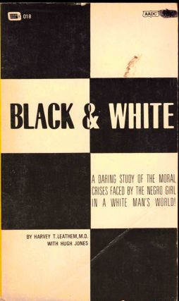 Black and White: A Daring Study of the Moral Crises Faced by the Negro Girl In A White Man's...