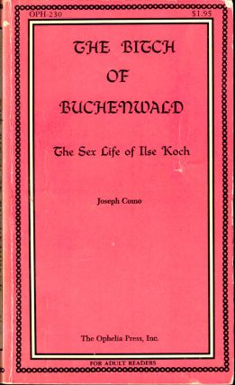 The Bitch of Buchenwald: The Sex Life of Ilse Koch. Joseph Como
