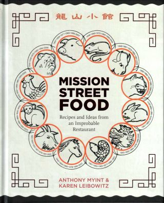 Mission Street Food: Recipes and Ideas from an Improbable Restaurant. Anthony Myint, Karen Leibowitz