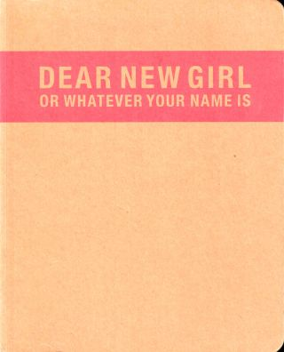 Dear New Girl or Whatever Your Name Is. Trinie Dalton Lisa Wagner, Eli Horowitz