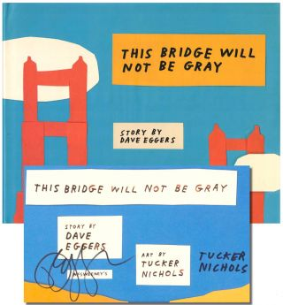 This Bridge Will Not be Gray. Dave Eggers, Tucker Nichols