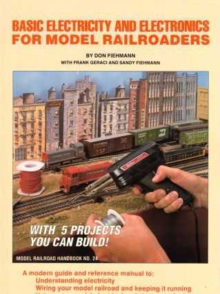 Basic Electricity and Electronics for Model Railroaders. Don Fiehmann