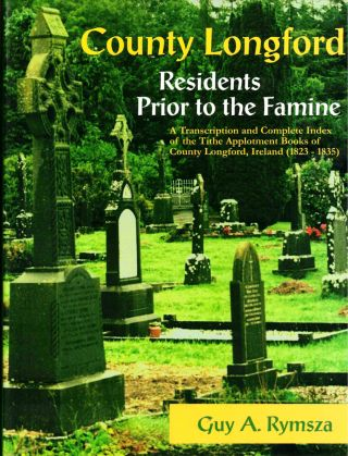 County Longford Residents Prior to the Famine: A Transcription And Complete Index of the Tithe...