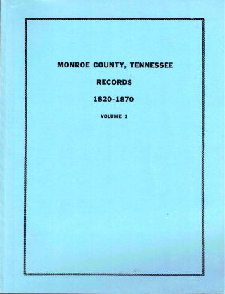 Monroe County, Tennessee Records 1820-1870 Volume One. Reba Bayless Boyer