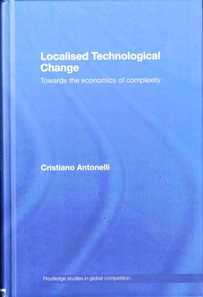 Localised Technological Change: Towards the Economics of Complexity. Cristiano Antonelli