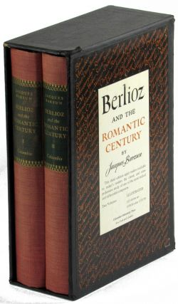 Berlioz and the Romantic Century. Jacques Barzun