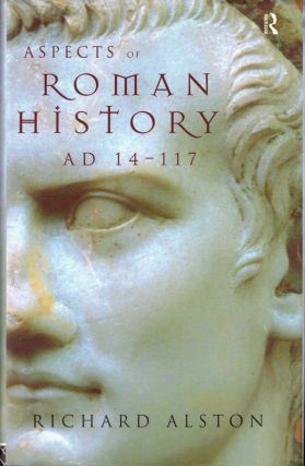 Aspects of Roman History AD 14–117. Richard Alston