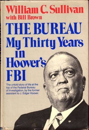 The Bureau: My Thirty Years in Hoover's FBI. William C. Sullivan