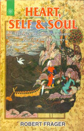 Heart, Self and Soul: The Sufi Psychology of Growth Balance and Harmony. Robert Frager