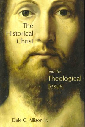 The Historical Christ and the Theological Jesus. Dale C. Allison