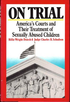On Trial: America's Courts and Their Treatment of Sexually Abused Children. Billie Wright Dziech,...