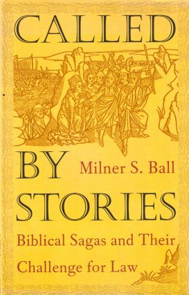 Called by Stories: Biblical Sagas and Their Challenge for Law. Milner S. Ball