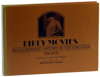 Dirty Movies: An Illustrated History of the Stag Film 1915-1970. Al Di Lauro, Gerald Rabkin