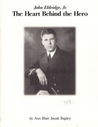 John Eldridge, Jr: The Heart Behind the Hero. Ann Blair Janak Bagley