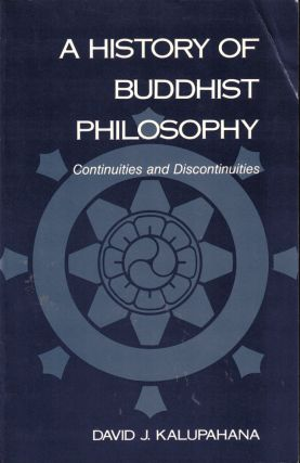 A History of Buddhist Philosophy: Continuities and Discontinuities. David J. Kalupahana