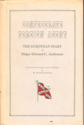 Confederate Foreign Agent: The European Diary of Major Edward C. Anderson. Edward C. Anderson, W....