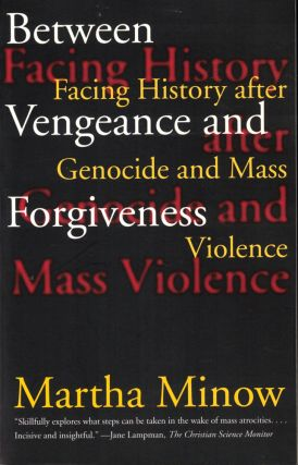Between Vengeance and Forgiveness: Facing History after Genocide and Mass Violence. Martha Minow