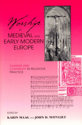 Worship in Medieval and Early Modern Europe: Change and Continuity in Religious Practice. Kevin...