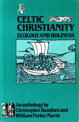 Celtic Christianity: Ecology and Holiness. Christopher Bamford, William Parker Marsh