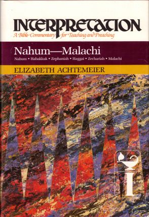 nahum-Malachi (Interpretation: A Bible Commentary for Teaching & Preaching). Elizabeth Achtemeier