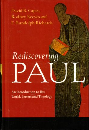 Rediscovering Paul: An Introduction to His World, Letters and Theology. Rodney Reeves David B....