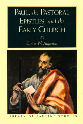 Paul, the Pastoral Epistles, and the Early Church. James W. Aageson
