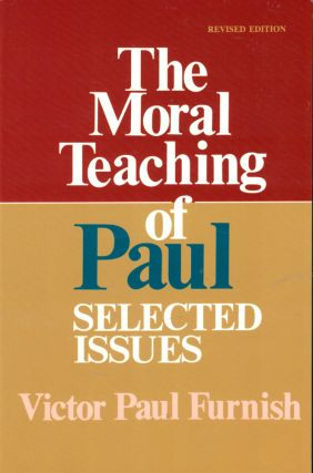 The Moral Teaching of Paul: Selected Issues. Victor Paul Furnish