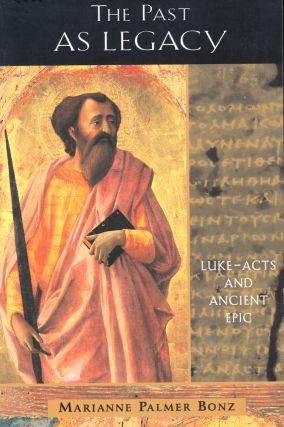 The Past As Legacy: Luke-Acts and Ancient Epic. Marianne Palmer Bonz