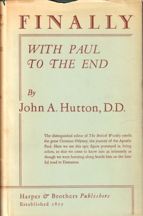 Finally: With Paul to the End. John A. Hutton