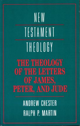 The Theology of the Letters of James, Peter, and Jude. Andrew Chester, Ralph P. Martin