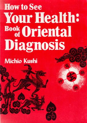 How to See Your Health: Book of Oriental Diagnosis. Michio Kushi