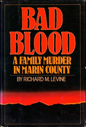 Bad Blood: A Family Murder in Marin County. Richard M. Levine