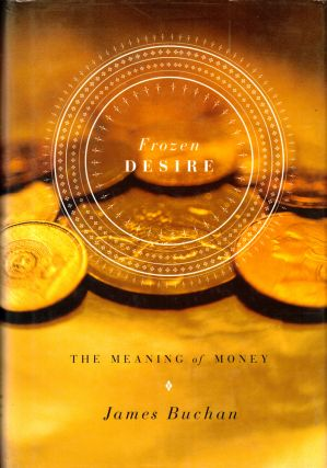 Frozen Desire: The Meaning of Money. James Buchan