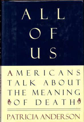 All of Us: Americans Talk About The Meaning of Death. Patricia Anderson