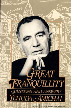 Great Tranquility: Questions and Answers. Yehuda Amichai