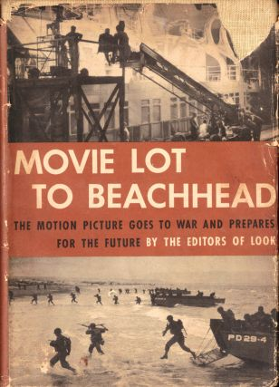 Movie Lot to Beachhead: The Motion Picture Goes to War and Prepares For the Future. of Look