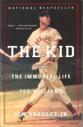 The Kid: The Immortal Life of Ted Williams. Ben Bradlee