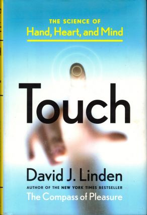 Touch: The Science of Hand, Heart, and Mind. David J. Linden